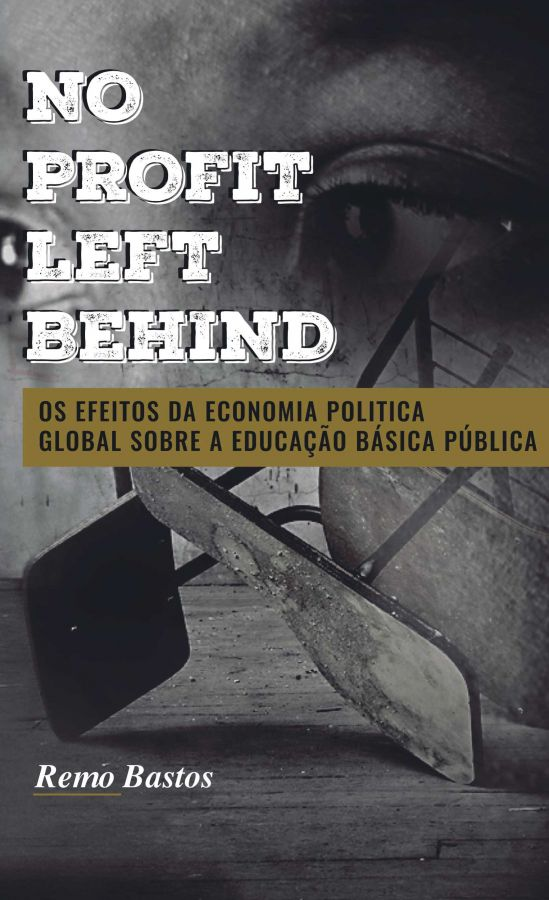 No Profit Left Behind: Os Efeitos da Economia Politica Global