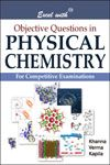 EXCEL WITH OBJECTIVE QUESTIONS IN PHYSICAL CHEMISTRY - KHANNA, VERMA, KAPILA