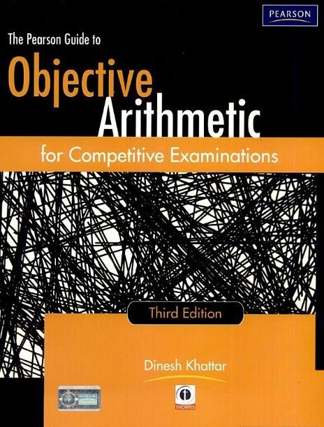 THE PEARSON GUIDE TO OBJECTIVE ARITHMETIC FOR COMPETITIVE EXAMINATIONS - DINESH KHATTAR
