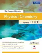 THE PEARSON GUIDE TO PHYSICAL CHEMISTRY FOR THE IIT JEE - ATUL SINGHAL