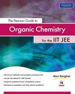 THE PEARSON GUIDE TO ORGANIC CHEMISTRY FOR THE IIT JEE  - ATUL SINGHAL