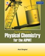 THE PEARSON GUIDE TO PHYSICAL CHEMISTRY FOR THE AIPMT - ATUL SINGHAL