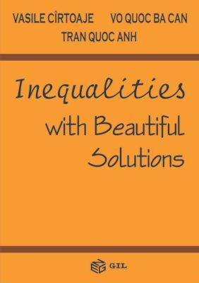 Inequalities with Beautiful Solutions - Vasile Cirtoaje, Vo Quoc Ba Can, Tran Quoc Anh