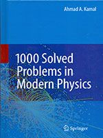 1000 Solved Problems in Modern Physics - Ahmad A. Kamal