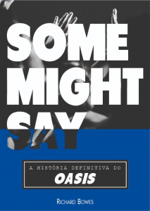 Some Might Say: A história definitiva do Oasis